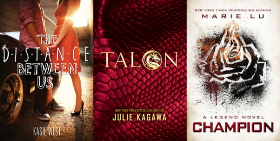The Distance Between Us by Kasie West, talon by Julie Kagawa, Champion (A Legend Novel) by Marie Lu